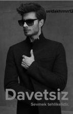 DAVETSİZ  by seldakhrmn12
