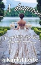 A Duquesa - Livro Em Pausa. by KarlaLleite