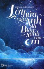 Lời Hứa Của Anh Là Biển Xanh Của Em - Scotland Chiết Nhĩ Miêu [Update full] by seoinguk126