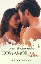 Com Amor, Alex - Duologia Bilhetes - Livro I (DEGUSTAÇÃO) by BelaBlair
