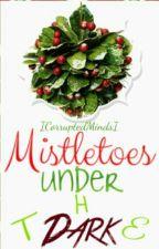 Mistletoes Under The Dark by ICorruptedMindsI