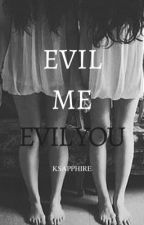 Evil Me, Evil You by KSapphire