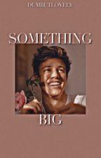 Something big - Cameron Dallas (libro 3) by BringMeToUnicornland