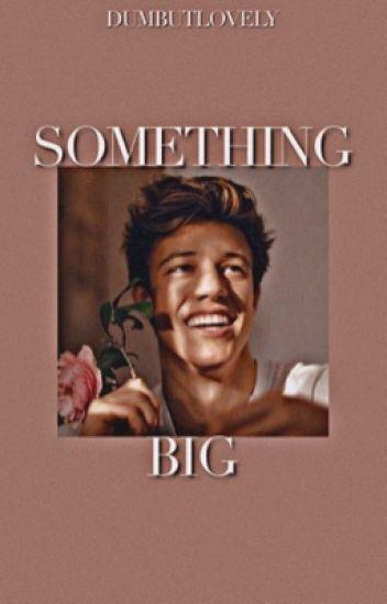 Something big. || Cameron Dallas (terzo libro)