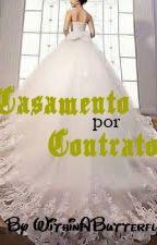 Casamento por Contrato (EM REVISÃO E EDIÇÃO) by WithinAButterfly