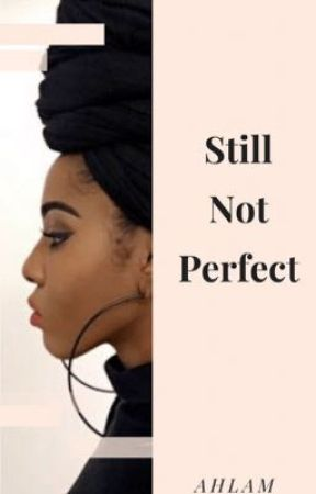 Still Not Perfect (Islamic Love & Trial Story) by starcrossed_xx