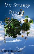My Strange Dreams! by JELLYBEAN-007