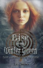 Rise of the Winter Queen: Book 2 of the Sidhe Wars by LizCharnes