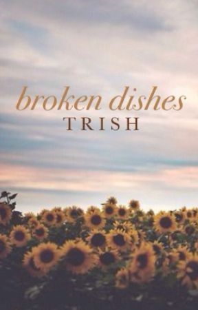 Broken Dishes   ✓ by flying_higher_