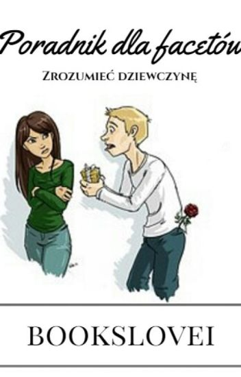 Poradnik dla Facetów - zrozumieć dziewczynę [WOLNO PISANE]