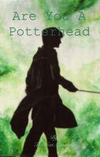 Are You a Potterhead by TheNextMarauder