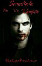 Secuestrada Por Un Vampiro(pausada) by SuyayPerezLorenzo