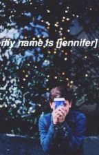 my name is [jennifer] by olddirtymuser