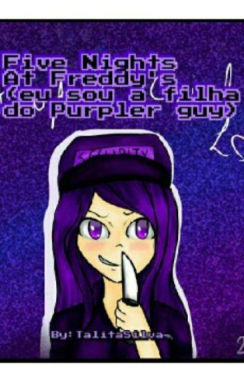 Five Nights At Freddy's (Eu Sou A Filha Do Purpler Guy)
