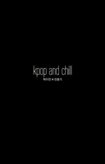 kpop and chill  → yoonmin