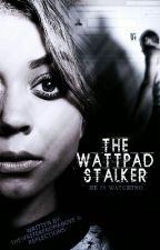 Wattpad stalker by thewriterfromabove