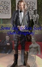 Some like it/him Scot (Sam Heughan) by LuthienElensar