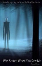 I Was Scared When You Saw Me (Slenderman X Reader) by Amaryllisean