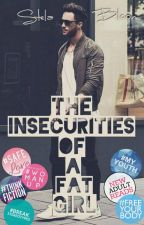 The Insecurities of a Fat Girl (#Wattys2016) by stelabloom