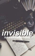 Invisible • cth by lukeintheafternoon