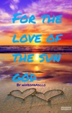 For the love of the sun god (Apollo love story) by wifeofApollo