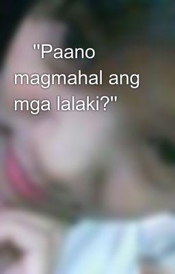 ''Paano magmahal ang mga lalaki?''