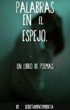 Palabras En El Espejo. by SecretamenteMuerta