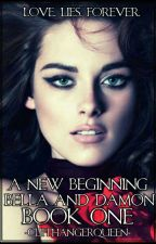 A New Beginning: Bella and Damon Book One by EzraandAriaLover44
