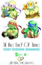 Til The End Of Time (TMNT Husband Scenarios BOOK 2) by _Beyond_The_Galaxy_