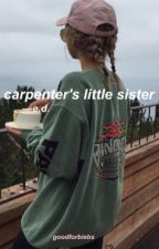 carpenter's little sister | ON HOLD by goodforbiebs