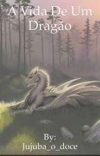 A Vida De Um Dragão by Jujuba_o_doce