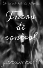 La última hija de Artemisa- Fuera de control. by justawriter919