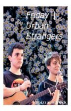 Friday // Urban Strangers by pizzandrock