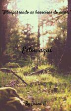 Estou aqui by DayanaAlves13