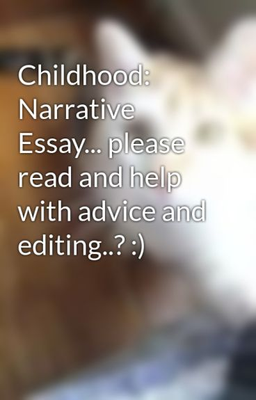 Childhood: Narrative Essay... please read and help with advice and editing..? :) by Zoegirl101