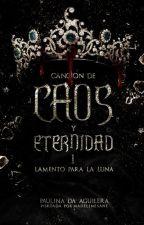Canción de Caos y Eternidad I: Lamento para la Luna     #SinsajoAwards by PaulinaDaAguilera