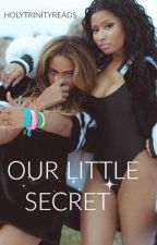 Our Little Secret | Beyoncè & Nicki Minaj by HolyTrinityReads