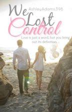 We Lost Control | Book 2 by ashley_niccole