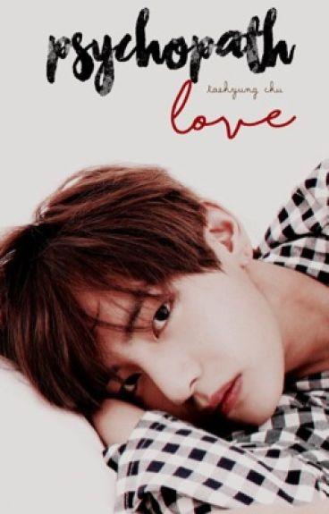 Psychopath Love | Taehyung