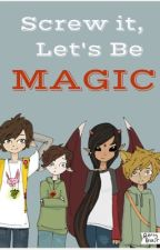 Screw It, Let's Be Magic by berryblair