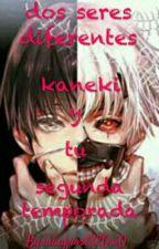 Dos Seres Diferentes (Kaneki Y Tu)(segunda Temporada) by pandiland01