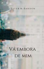 Vá Embora de Mim by est3rmbard3n