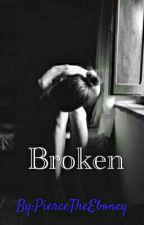 Broken by PierceTheEboney