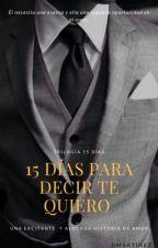 """15 Días para decir """"Te quiero"""" [Libro #1] {#Wattys2016} by HardLife98"""