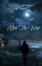 NEVER FORGET: AFTER THE WAR by Cristo_Sparkle