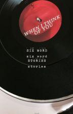 Six Word Stories by fukbois