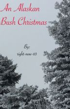 A Collection of  Alaskan Bush Christmas stories. by right-now-03