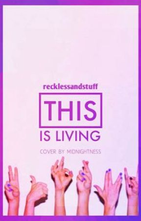 This Is Living by recklessandstuff
