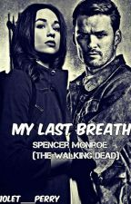 My Last Breath (Spencer Monroe TWD) by Violet___Perry