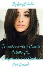 Te Vuelvo A Ver 《Segunda Temporada》 [Camila Cabello] ❤ #Wattys2017 by AnizCabello